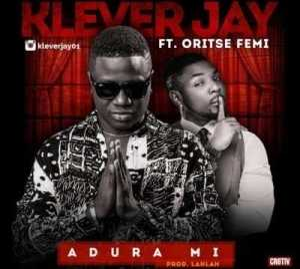 Klever Jay - Adura MI ft. Oritse Femi (Prod by LahLah)